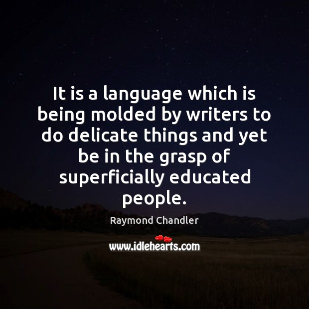 It is a language which is being molded by writers to do Raymond Chandler Picture Quote