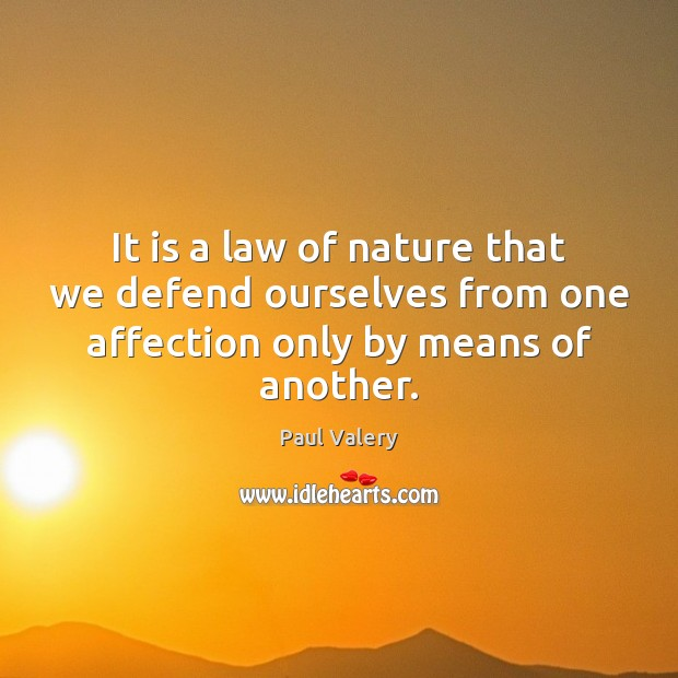 It is a law of nature that we defend ourselves from one Paul Valery Picture Quote