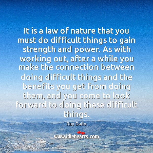 It is a law of nature that you must do difficult things Image