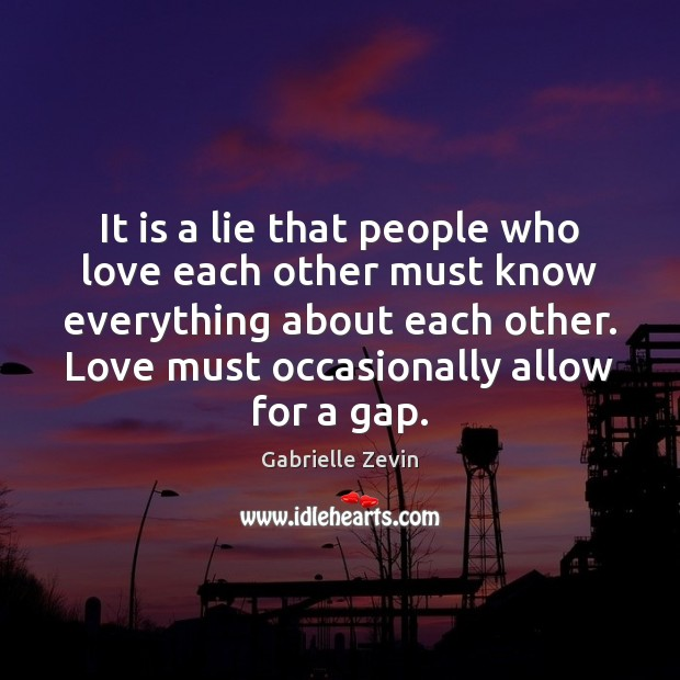 It is a lie that people who love each other must know Gabrielle Zevin Picture Quote