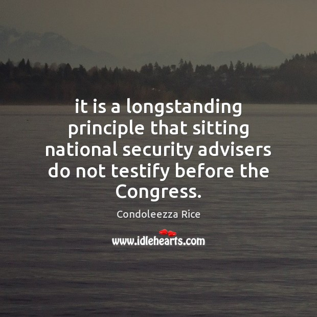 It is a longstanding principle that sitting national security advisers do not Condoleezza Rice Picture Quote