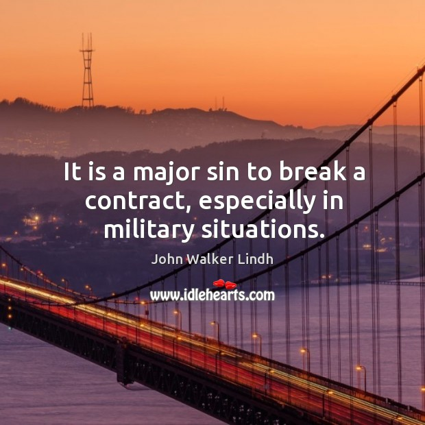 It is a major sin to break a contract, especially in military situations. Image