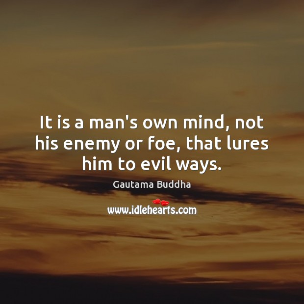 Image, It is a man's own mind, not his enemy or foe, that lures him to evil ways.