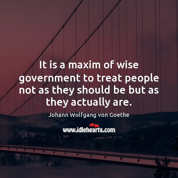 It is a maxim of wise government to treat people not as Image