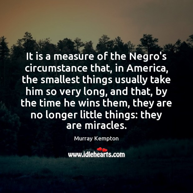 It is a measure of the Negro's circumstance that, in America, the Image