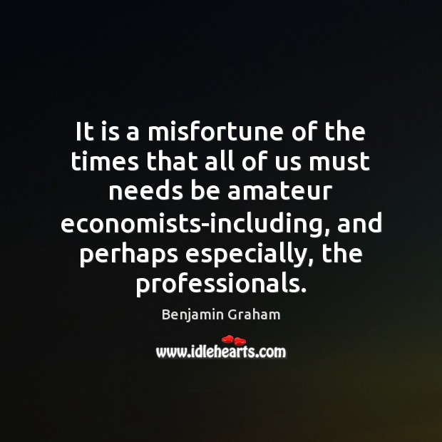 It is a misfortune of the times that all of us must Benjamin Graham Picture Quote