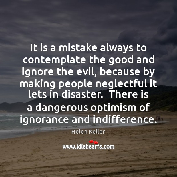 It is a mistake always to contemplate the good and ignore the Image