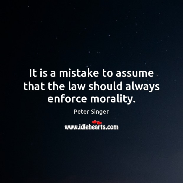 It is a mistake to assume that the law should always enforce morality. Image