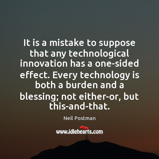 It is a mistake to suppose that any technological innovation has a Technology Quotes Image