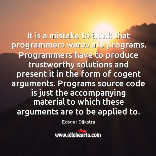 It is a mistake to think that programmers wares are programs. Programmers Edsger Dijkstra Picture Quote