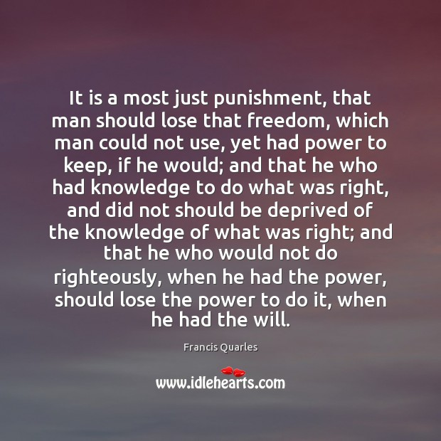It is a most just punishment, that man should lose that freedom, Francis Quarles Picture Quote