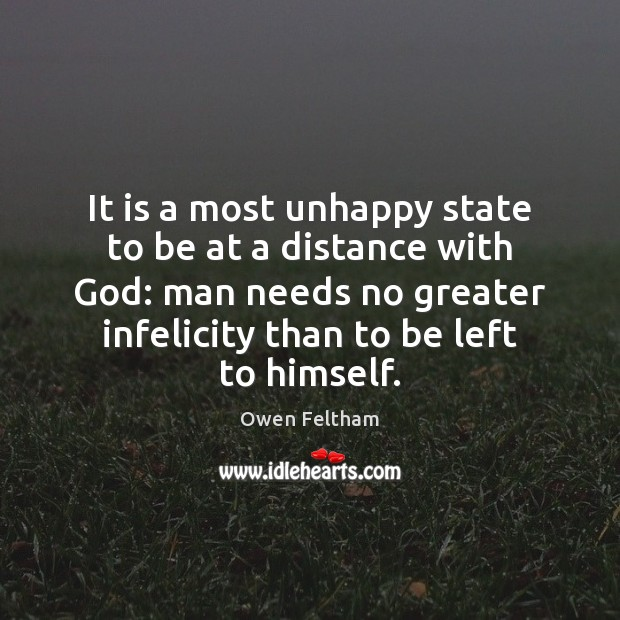 It is a most unhappy state to be at a distance with Owen Feltham Picture Quote