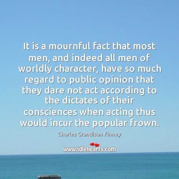 It is a mournful fact that most men, and indeed all men Charles Grandison Finney Picture Quote