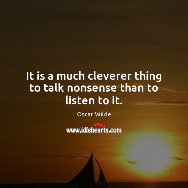 Image, It is a much cleverer thing to talk nonsense than to listen to it.