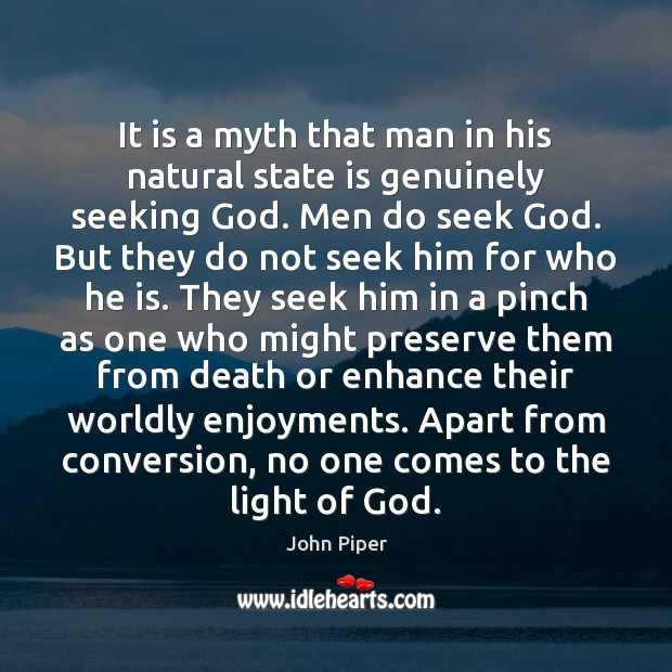 It is a myth that man in his natural state is genuinely John Piper Picture Quote