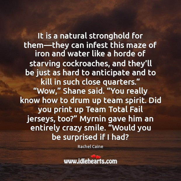 It is a natural stronghold for them—they can infest this maze Rachel Caine Picture Quote