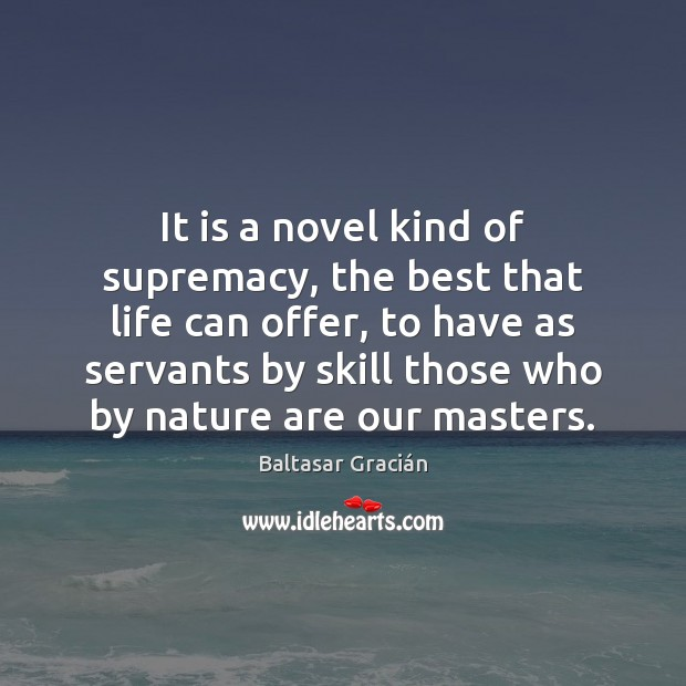 It is a novel kind of supremacy, the best that life can Image