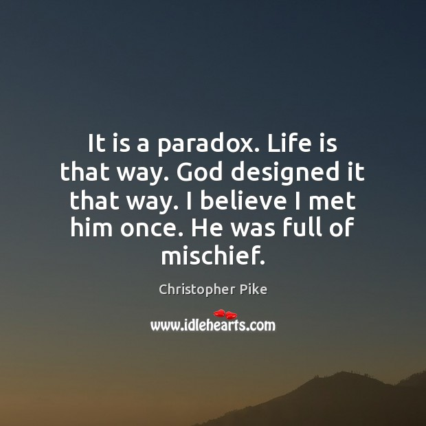 It is a paradox. Life is that way. God designed it that Image