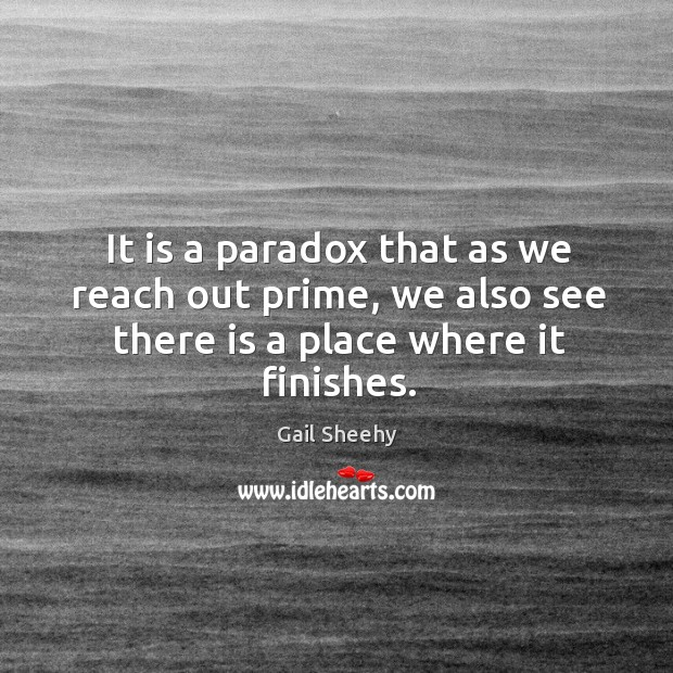 It is a paradox that as we reach out prime, we also see there is a place where it finishes. Image