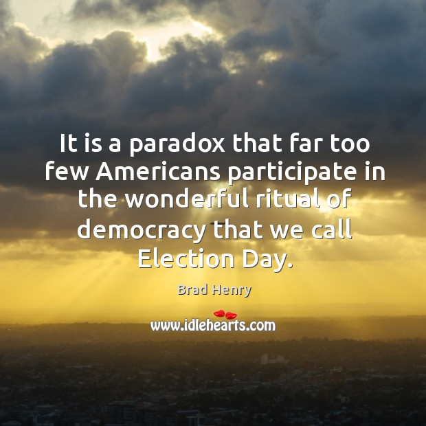 Image, It is a paradox that far too few americans participate in the wonderful ritual of democracy that we call election day.