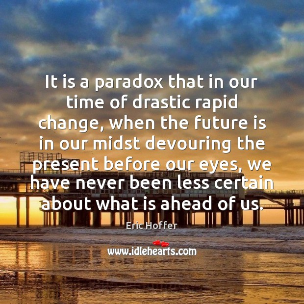 It is a paradox that in our time of drastic rapid change, Image