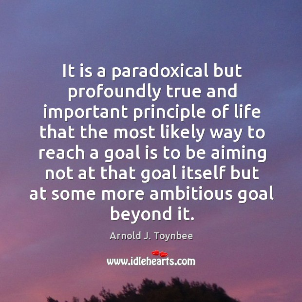 It is a paradoxical but profoundly true and important principle Arnold J. Toynbee Picture Quote