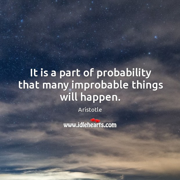 Image, It is a part of probability that many improbable things will happen.