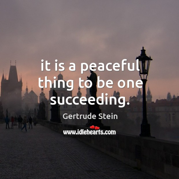 It is a peaceful thing to be one succeeding. Image