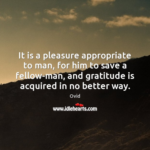 It is a pleasure appropriate to man, for him to save a Gratitude Quotes Image
