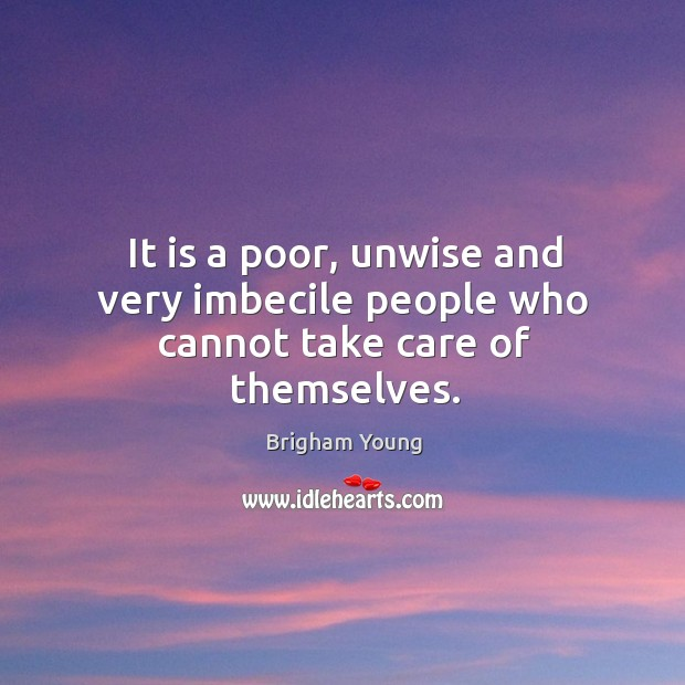 Image, It is a poor, unwise and very imbecile people who cannot take care of themselves.