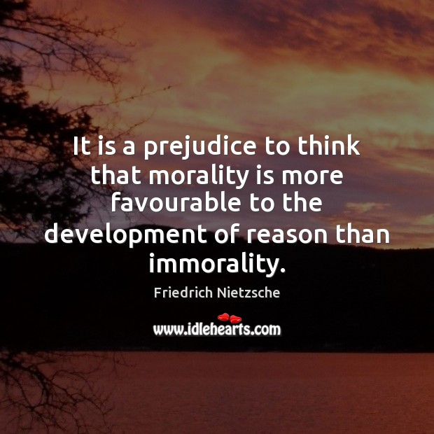 It is a prejudice to think that morality is more favourable to Image