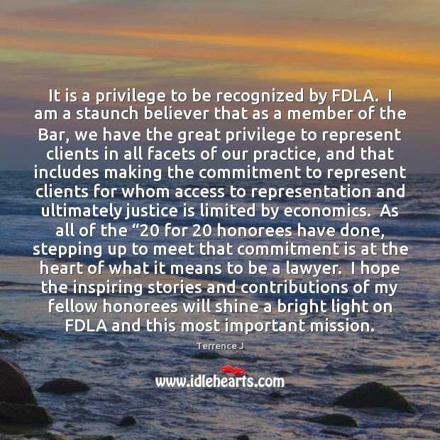 It is a privilege to be recognized by FDLA.  I am a Justice Quotes Image