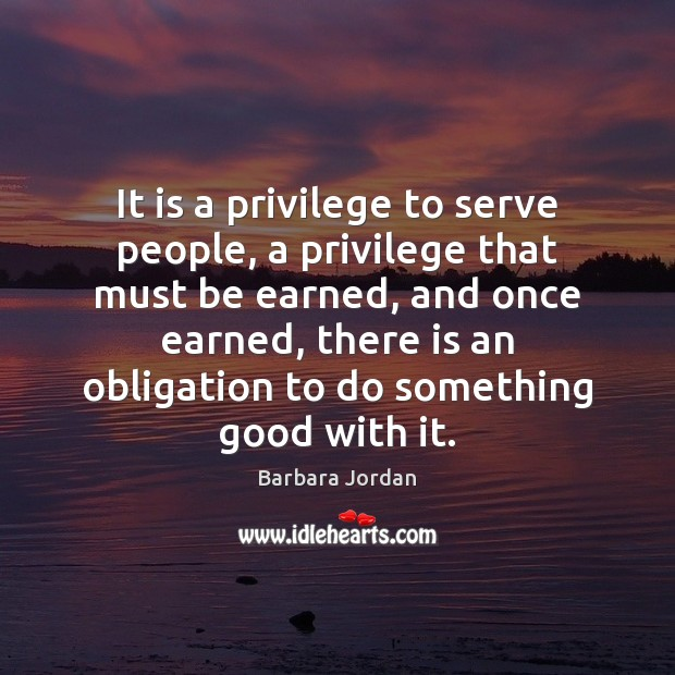 It is a privilege to serve people, a privilege that must be Image