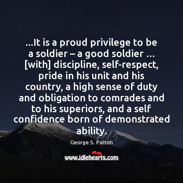 …It is a proud privilege to be a soldier – a good soldier … [ Confidence Quotes Image
