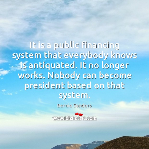 Image, It is a public financing system that everybody knows is antiquated. It