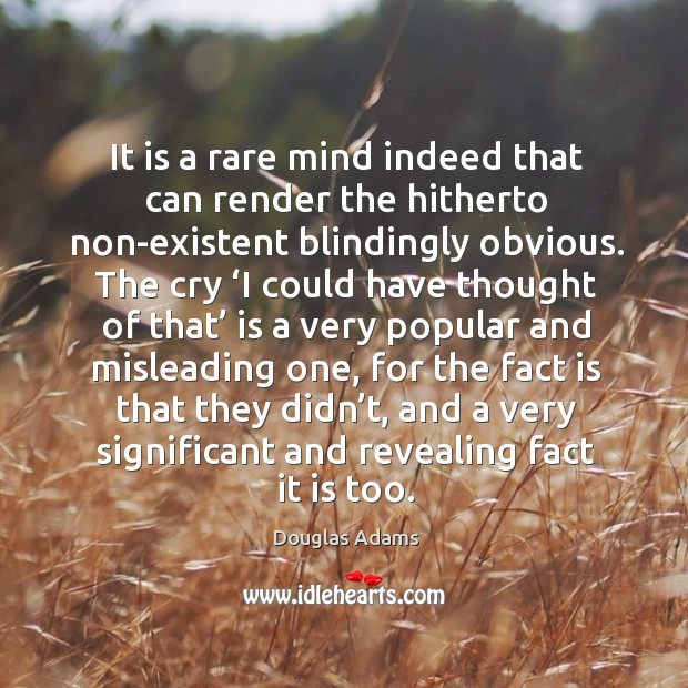 It is a rare mind indeed that can render the hitherto non-existent blindingly obvious. Image