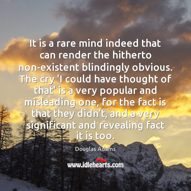 It is a rare mind indeed that can render the hitherto non-existent Image