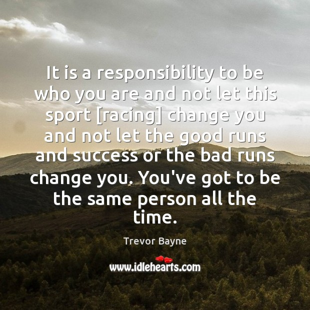 It is a responsibility to be who you are and not let Image