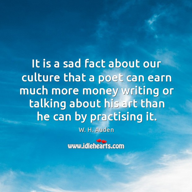 It is a sad fact about our culture that a poet can earn much more money writing or. Image