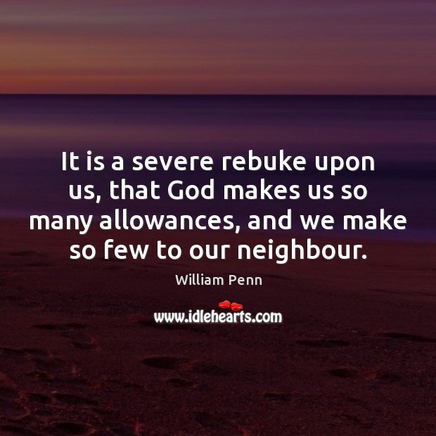 It is a severe rebuke upon us, that God makes us so William Penn Picture Quote