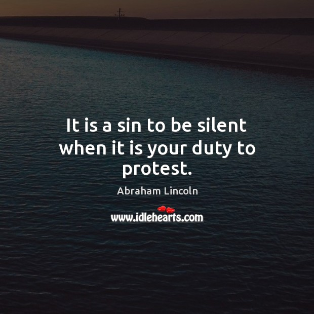 Image, It is a sin to be silent when it is your duty to protest.