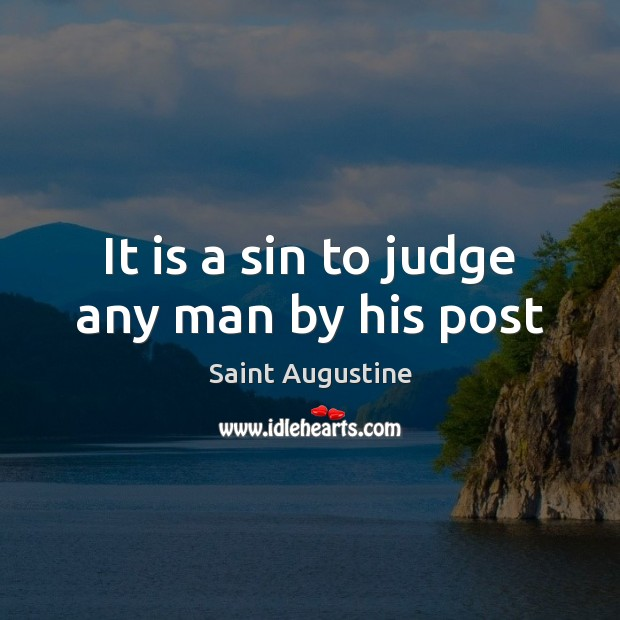 It is a sin to judge any man by his post Image