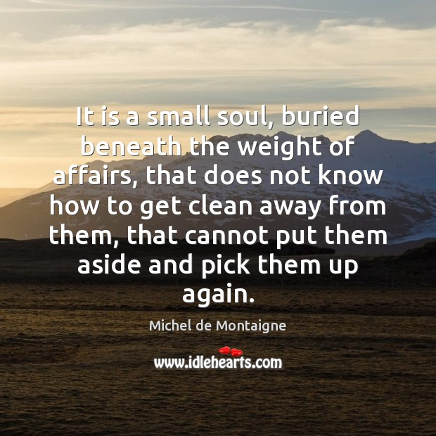 Image, It is a small soul, buried beneath the weight of affairs, that