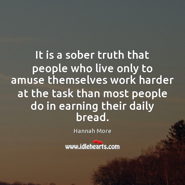 Image, It is a sober truth that people who live only to amuse