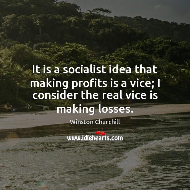 It is a socialist idea that making profits is a vice; I Image