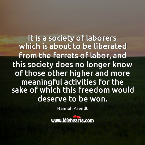 It is a society of laborers which is about to be liberated Image