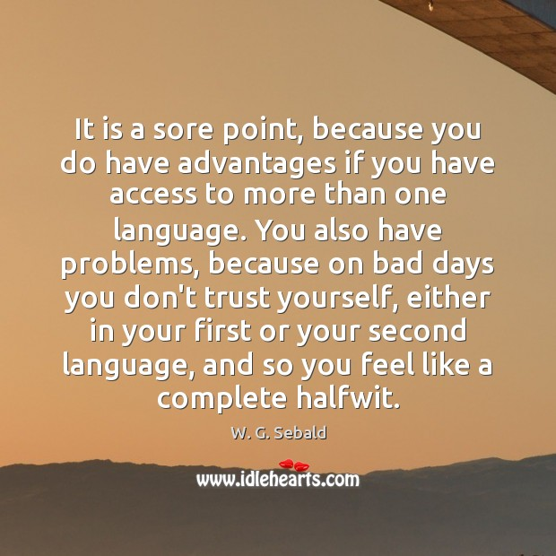 It is a sore point, because you do have advantages if you Don't Trust Quotes Image