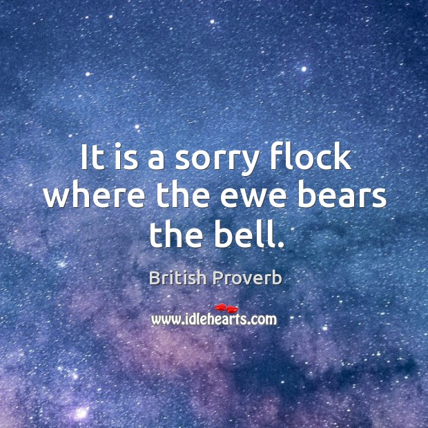 Image, It is a sorry flock where the ewe bears the bell.