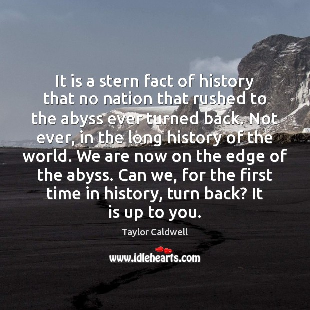 It is a stern fact of history that no nation that rushed Taylor Caldwell Picture Quote