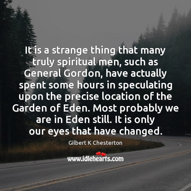 It is a strange thing that many truly spiritual men, such as Image